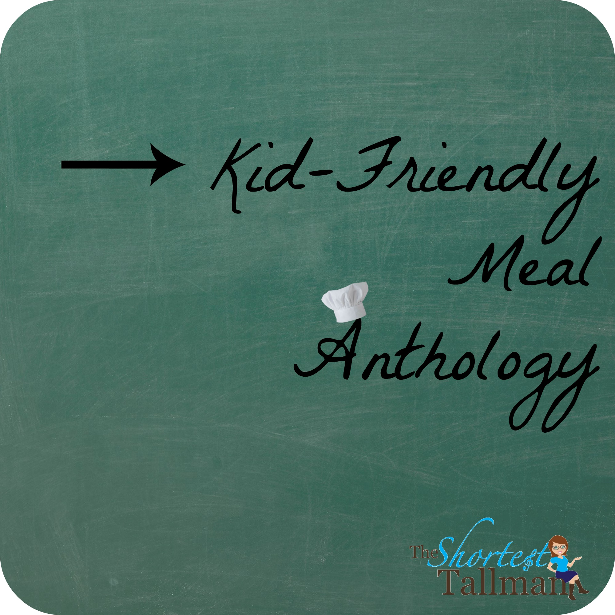 Kid Friendly Meal Anthology www.theshorttesttallman.com