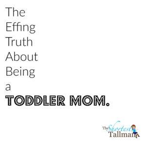 Toddler mom truth. www.theshortesttallman.com