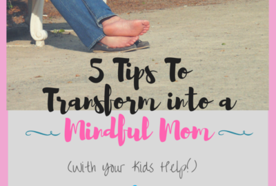 5 Tips To Transform into a Mindful Mom www.theshortesttallman.com