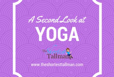 A Second Look at Yoga www.theshortesttallman.com